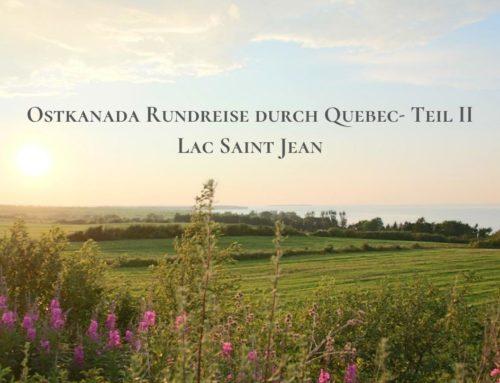 Ostkanada: Rundreise durch Quebec – Teil 2 – Lac Saint Jean
